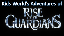 Kids World's Adventures of Rise of the Guardians