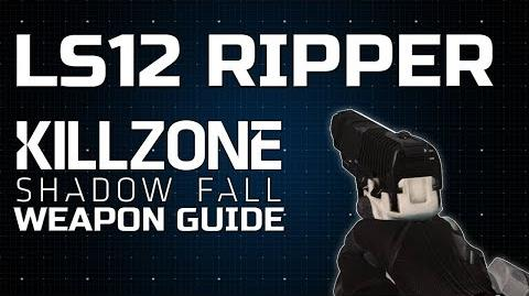 LS12 Ripper - Killzone Shadow Fall Weapon Guide