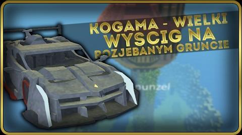 KOGAMA - WIELKIE WYŚCIGI NA ROZJEBANYM GRUNCIE!