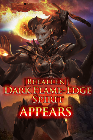 (Befallen) Dark Flame-Edge Spirit Appears