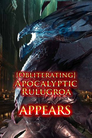 (Obliterating) Apocalyptic Rulugroa Appears