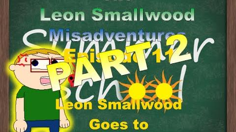 The Leon Smallwood Misadventures Episode 11 Leon Smallwood Goes to Summer School Part 2