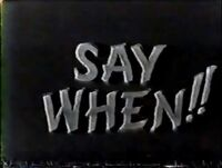 Say When!! Final 1960 Logo