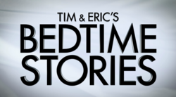 Tim and Eric's Bedtime Stories intertitle