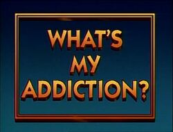 What's My Addiction