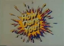 250px-How dare you! title card