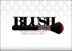 Blush The Search for the ext Great Makeup Artist