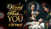 EWTN - the word was made flesh for you