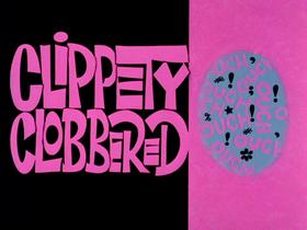 Clippity Clobbered-restored