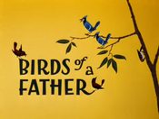 Birds of a Father Title Card