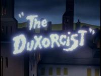 The duxorcist