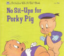 No Sit-Ups for Porky Pig