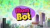 Mom Bot