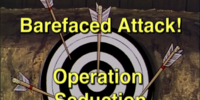 Barefaced Attack! Operation Seduction