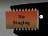 No Singing