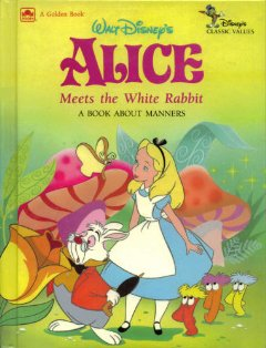 Walt Disney's Alice Meets the White Rabbit - A Book About Manners (Disney's Classic Values)