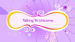Talking to Unicorns