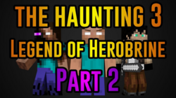 The Haunting 3 Legend of Herobrine (Part 2) Thumbnail