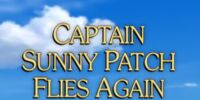 Captain Sunny Patch Flies Again