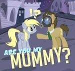 "Doctor Whooves ""Are you my mummy?"""