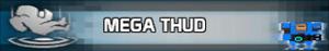 Mega Thud