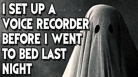 """I Set up a Voice Recorder Before I Went to Bed..."" (Part 1) reading by MrCreepyPasta"
