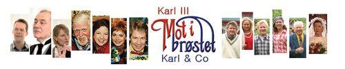 Mot i brøstet, Karl & Co og Karl III.