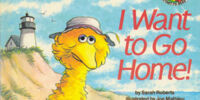 I Want to Go Home! (Sesame Street)