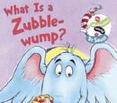 What Is a Zubble-Wump?