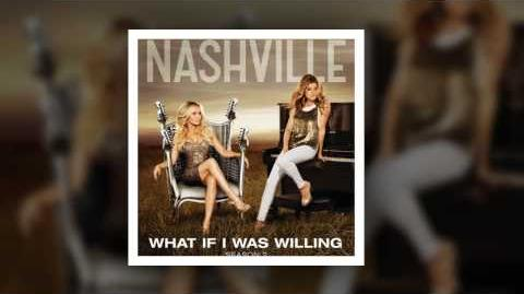 Nashville Cast - What If I Was Willing (feat