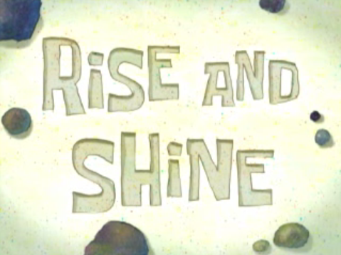 File:Rise and Shine.png