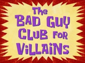 File:The-Bad-Guy-Club-for-Villains.jpg