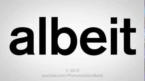 How to Pronounce Albeit
