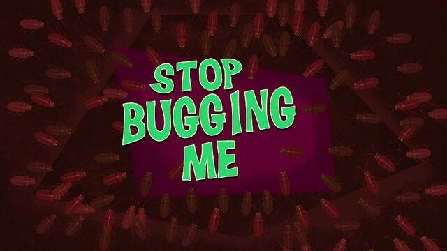 File:29a - Stop Bugging Me.jpg