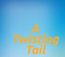A Twisting Tail