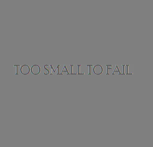 File:Too Small To Fail 1.png