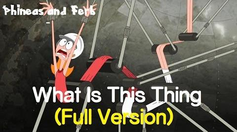 Phineas and Ferb - What Is This Thing? Full Song with Lyrics