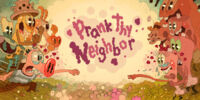 Prank Thy Neighbor/Gallery