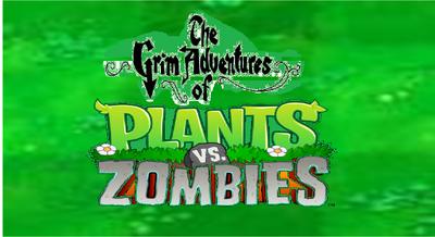 The Grim Adventures of Plants vs. Zombies