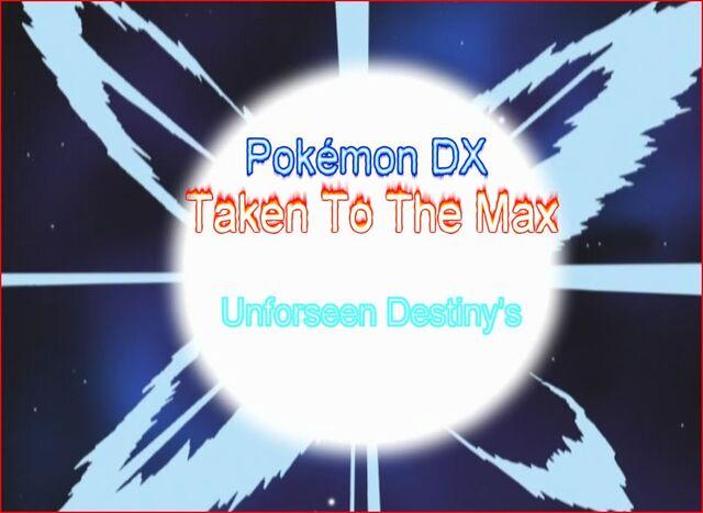 File:Season 2-Pokemon DX Taken To The Max -Unforseen Destiny.jpg