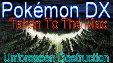 Season 3 - Pokemon DX Taken To The Max - Unforeseen Destruction