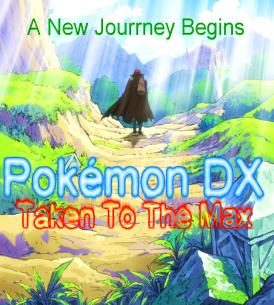 Season 1 - Pokemon DX Taken To The Max - A New Journey Begins