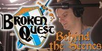 Broken Quest - Behind The Scenes