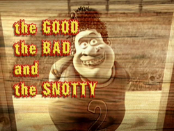 Tille of- The Good, The Bad and the Snotty