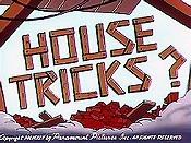 House tricks