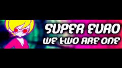 SUPER EURO 「WE TWO ARE ONE」