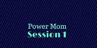 Power Mom Session 1