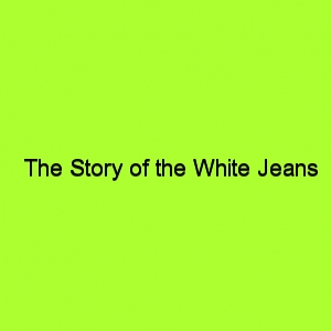 The story of the white jeans title card