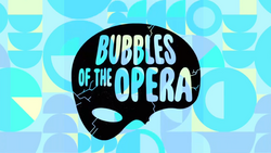 Bubbles of the Opera Title Card