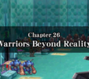 Chapter 26: Warriors Beyond Reality